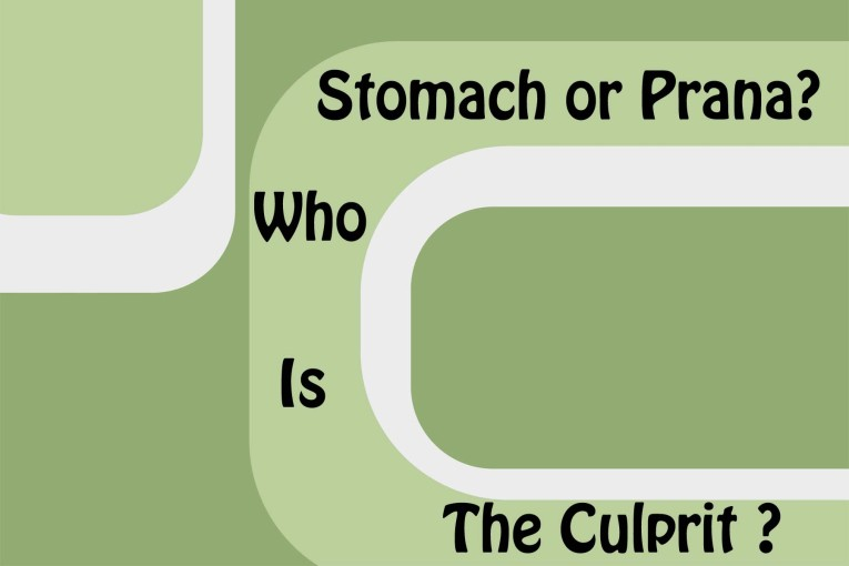 Stomach or Prana ? Who is the culprit ?
