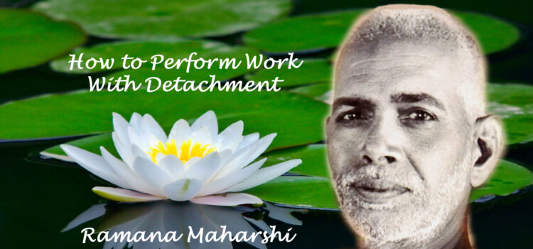 How to perform work with detachment – Video