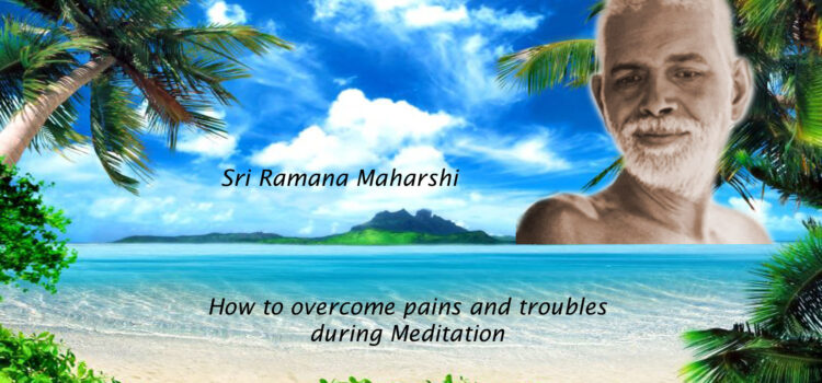 How to overcome pains and troubles during meditation