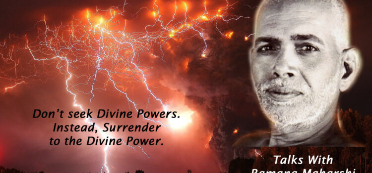 Talk 51. Don't seek divine powers, but Surrender to the Divine