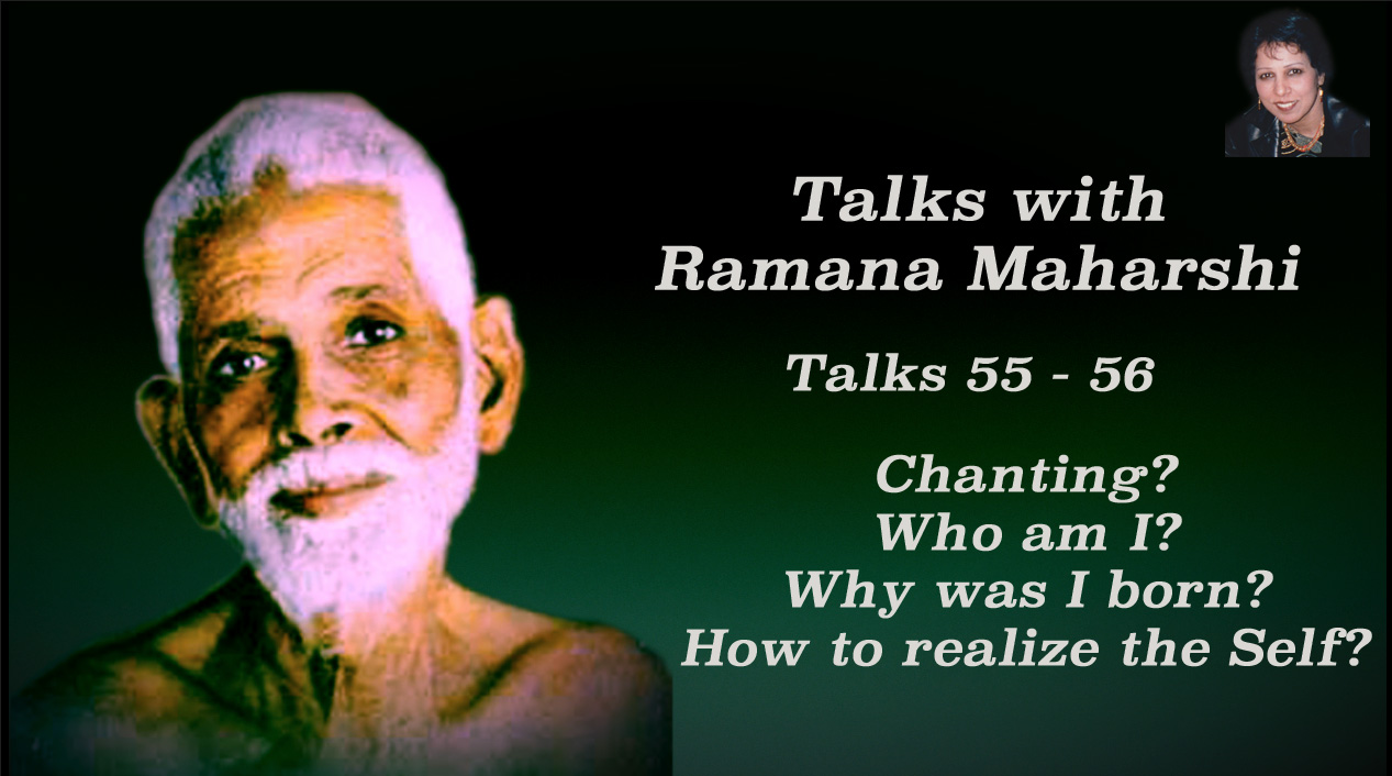 Talk 55-56. Who am I? Why was I born? How to realize the Self?