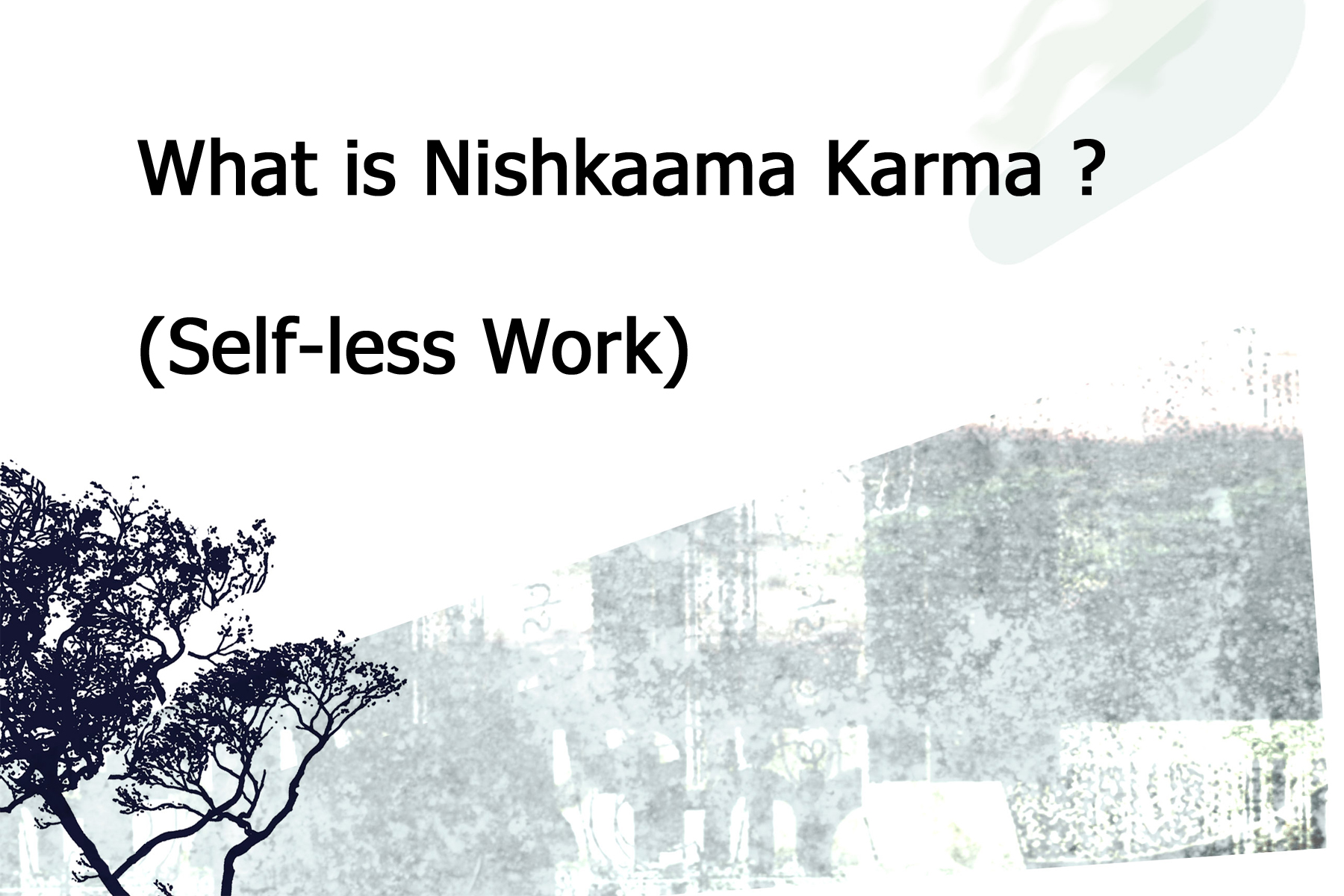 What is Nishkaama Karma (Selfless Work) ?