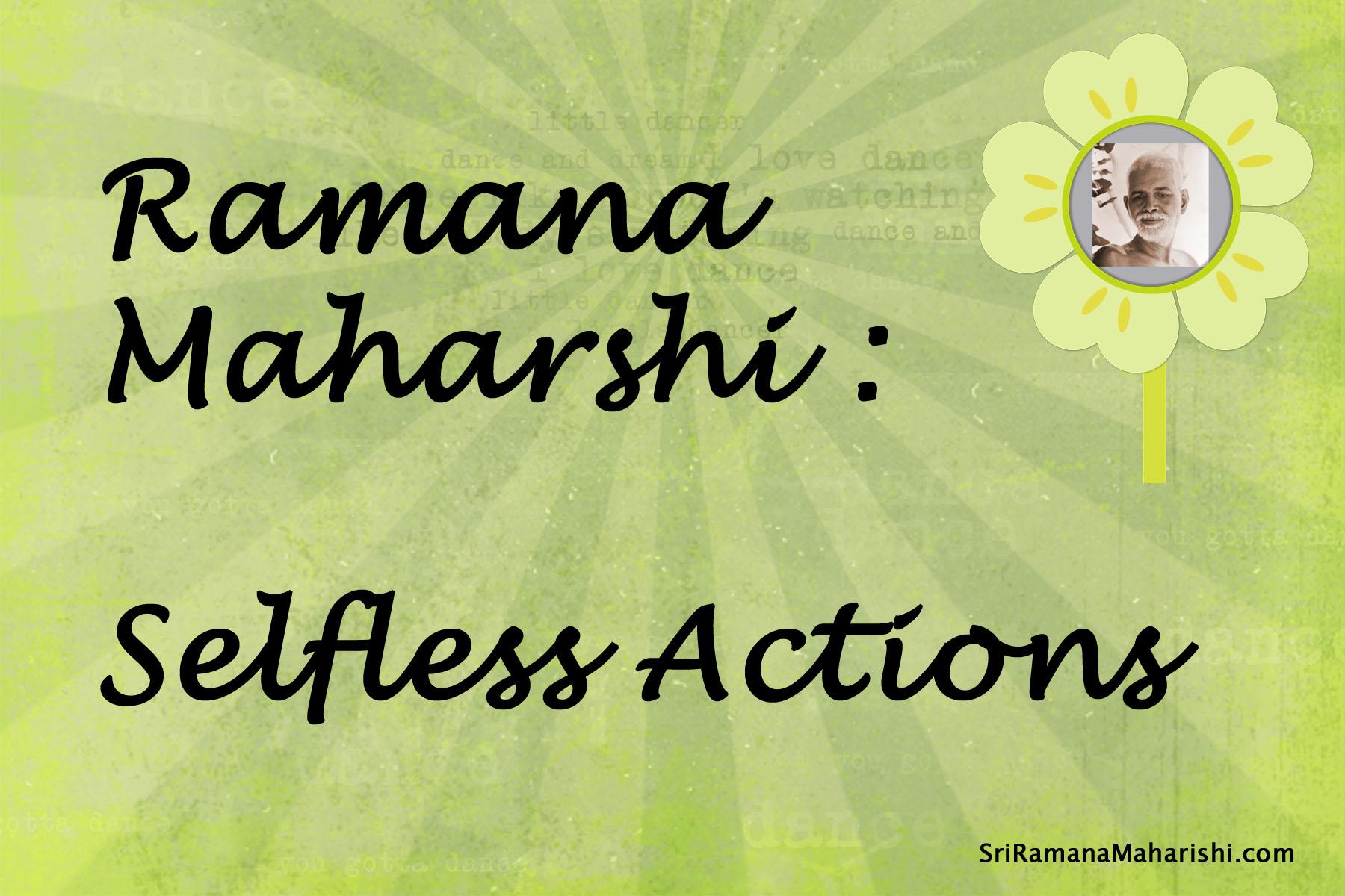 Ramana Maharshi : Selfless Actions